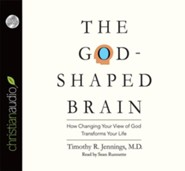 The God-Shaped Brain: How Changing Your View of God Transforms Your Life - unabridged audiobook on CD