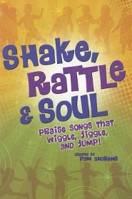 Shake, Rattle & Soul: Praise Songs that Wiggle, Jiggle, and Jump!  -