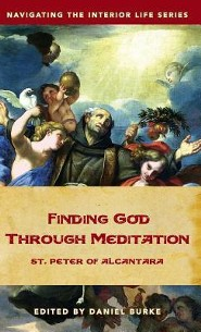Finding God Through Meditation: St. Peter of Alcantara
