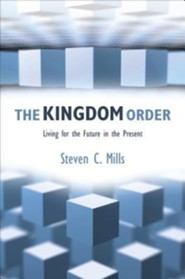 The Kingdom Order: Living for the Future in the Present