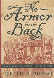 No Armor for the Back: Baptist Prison Writings, 1600s -1700s Hardcover  -              By: Keith E. Durso