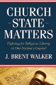 Church-State Matters: Fighting for Religious Liberty in Our Nation's Capital  -     By: J. Brent Walker