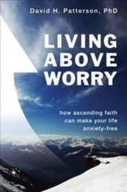 Living Above Worry: How Ascending Faith Can Make Your Life Anxiety-Free