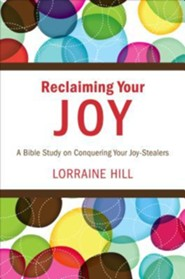 Reclaiming Your Joy: A Bible Study on Conquering Your Joy-Stealers  -     By: Lorraine Hill