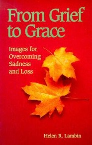 From Grief to Grace: Images for Overcoming Sadness and Loss