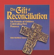 The Gift of Reconciliation: For Parents of Children Celebrating First Penance  -     By: Mary Kathleen Glavich