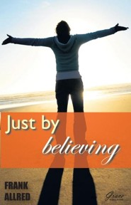 Just By Believing  -     By: Frank Allred