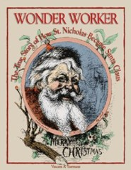 Wonderworker: The True Story of How St. Nicholas Became Santa Claus  -     