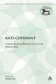 Anti-Covenant: Counter-Reading Women's Lives in the Hebrew Bible  -              By: Mieke Bal(ED.)