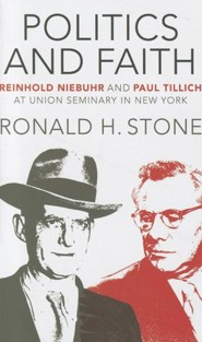 Politics and Faith: Reinhold Niebuhr and Paul Tillich at Union Seminary in New York  -     By: Ronald H. Stone