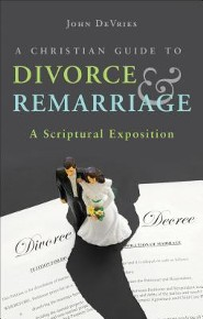 A Christian Guide to Divorce & Remarriage: A Scriptural Exposition