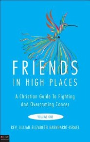 Friends in High Places: A Christian Guide to Fighting and Overcoming Cancer, Volume One