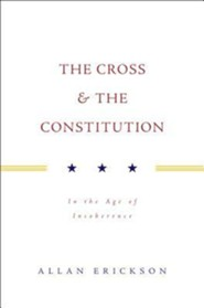 The Cross & the Constitution: In the Age of Incoherence