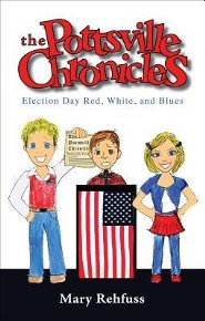The Pottsville Chronicles: Election Day Red, White, and Blues  -     By: Mary Rehfuss     Illustrated By: Elizabeth J. Rehfuss