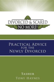 Divorced and Scared No More: Practical Advice for the Newly Divorced