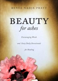 Beauty for Ashes: Encouraging Words and Sixty Daily Devotionals for Healing  -     By: Renee Nadja Pratt