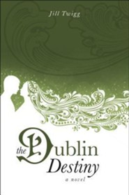 The Dublin Destiny  -     By: Jill Twigg