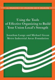 Using the Tools of Effective Organizing to Build Your Union Local's Strength