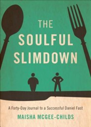 The Soulful Slimdown: A Forty-Day Journal to a Successful Daniel Fast  -              By: Maisha McGee-Childs