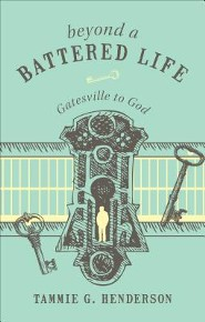 Beyond a Battered Life: Gatesville to God
