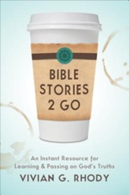 Bible Stories 2 Go: An Instant Resource for Learning & Passing on God's Truths