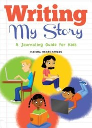 Writing My Story: A Journaling Guide for Kids  -     By: Maisha McGee-Childs