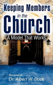 Keeping Members In The Church: A Model That Works  -     By: Rev. Dr. Albert W. Dock