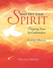 Send Out Your Spirit; Preparing Teens for Confirmation - Leader's Manual, Updated