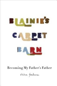 Blainie's Carpet Barn: Becoming My Father's Father