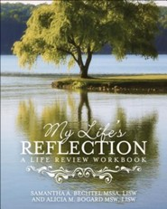 My Life's Reflection: A Life Review Workbook