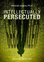 Intellectually Persecuted: Down But Never Out