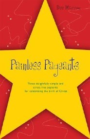 Painless Pageants: Three Delightfully Simple and Stress-Free Pageants for Celebrating the Birth of Christ