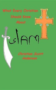 What Every Christian Should Know about Islam  -     By: Christian S. Anderson