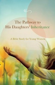 The Pathway to His Daughters' Inheritance: A Bible Study for Young Women