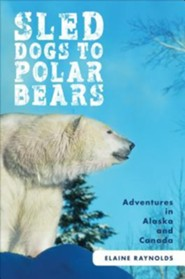 Sled Dogs to Polar Bears: Adventures in Alaska and Canada