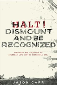 Halt! Dismount and Be Recognized  -     By: Jason Carr