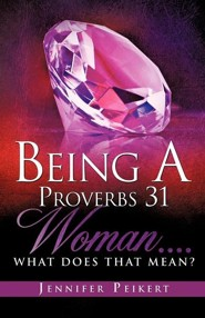 Being a Proverbs 31 Woman....What Does That Mean?