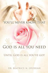 You'll Never Know That God Is All You Need