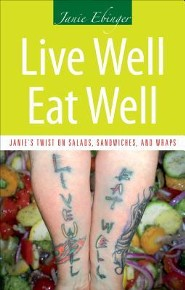 Live Well, Eat Well: Janie's Twist on Salads, Sandwiches, and Wraps
