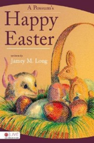 A Possum's Happy Easter  -              By: Jamey M. Long