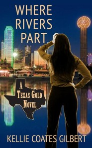 Where Rivers Part: A Texas Gold Novel