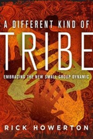 A Different Kind of Tribe: Embracing the New Small-Group Dynamic  -     By: Rick Howerton