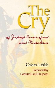 The Cry: Jesus Crucified and Forsaken in the History and Life of the Focolare Movement, from Its Birth in 1943, Until the Day oFirst Edition  -     By: Chiara Lubich, Paul Poupard