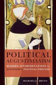 Political Augustinianism: Modern Interpretations of Augustine's Political Thought