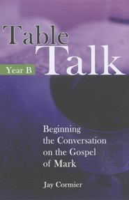 Table Talk: Beginning the Conversation on the Gospel of Mark (Year B)