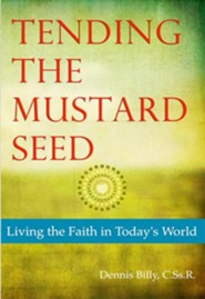 Tending the Mustard Seed: Living the Faith in Today's World