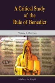 A Critical Study of the Rule of Benedict Overview Volume 1