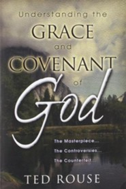 Understanding the Grace and Covenant of Go: The Masterpiece, The Controversies, The Counterfeit