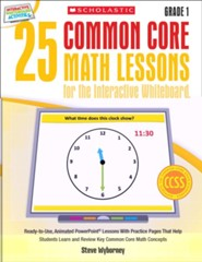 25 Common Core Math Lessons for the Interactive Whiteboard: Grade 1: Ready-to-Use, Animated PowerPoint Lessons With Practice Pages That Help Students Learn and Review Key Common Core Math Concepts  -     By: Steve Wyborney