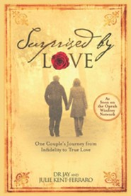 Surprised By Love: One Couple's Journey from Infidelity to True Love